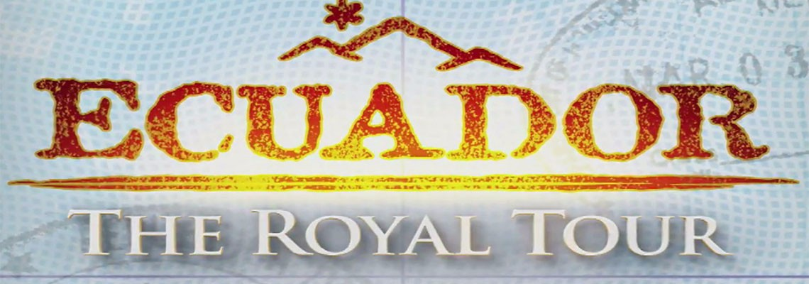 160501Ecuador-TheRoyalTour