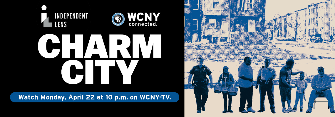 Independent Lens – Charm City Watch Monday, April 22 at 10 p.m. on WCNY-TV.