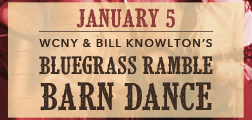 bill knowltons bluegrass ramble barn dance Jan. 5 at WCNY Get tickets