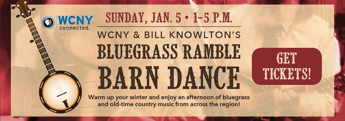Bill Knowlton's Bluegrass Ramble Barn Dance, Jan. 5 from 1–5 p.m. at WCNY. Get tickets today!