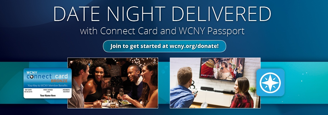 Date Night Delivered! with WCNY Connect Card and Passport. Join WCNY to start your date nights today!