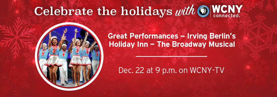 Great Performances — Irving Berlin's Holiday Inn — The Broadway Musical Watch Saturday, Dec. 22 at 9 p.m. on WCNY-TV