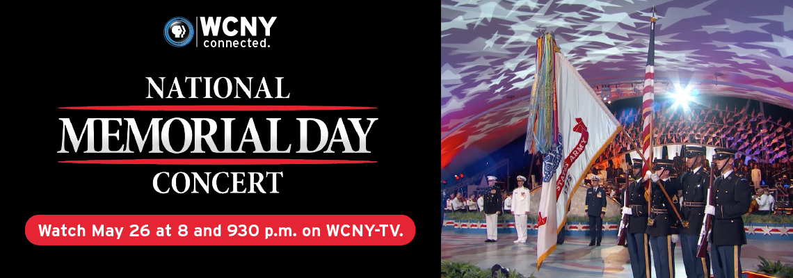 National Memorial Day Concert Watch May 26 at 8 and 9:30 p.m. on WCNY-TV.