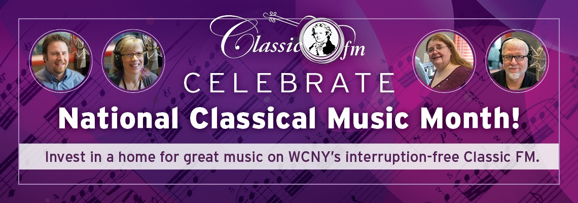 Celebrate National Classical Music Month with WCNY Classic FM Radio!