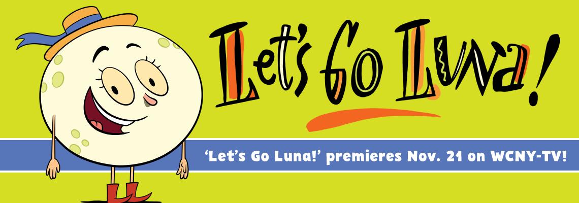 Let's Go Luna premieres Nov. 21 on WCNY-TV