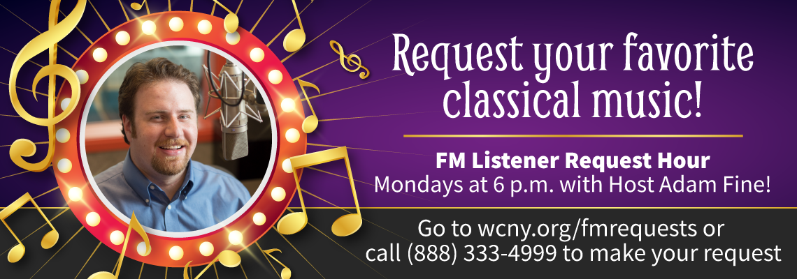 Request your favorite classical music pieces with the FM Listener Request Hour with Adam Fine Mondays at 6 p.m.