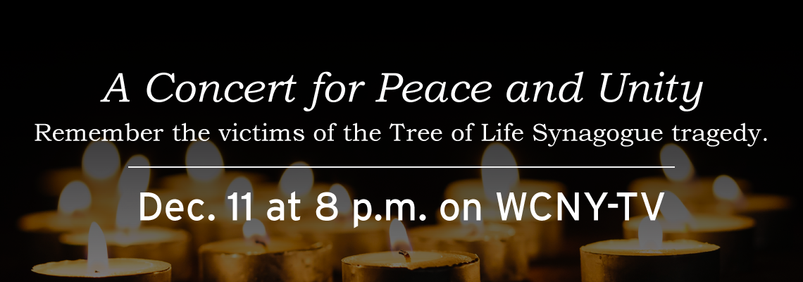 WCNY presents 'A Concert for Peace and Unity' to  remember Tree of Life Synagogue tragedy victims Dec. 11 at 8 p.m.