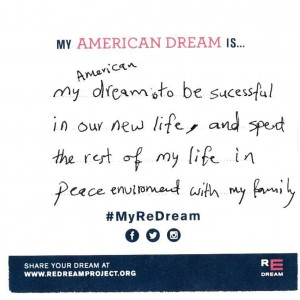 my American dream is to be successful in our new life, and spend the rest of my life in peace environment with my family