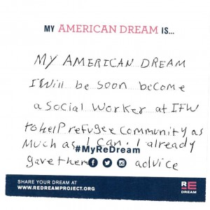 My American Dream: I will soon become a Social Worker at IFW to help refugee community as much as I can. I already gave them advice.