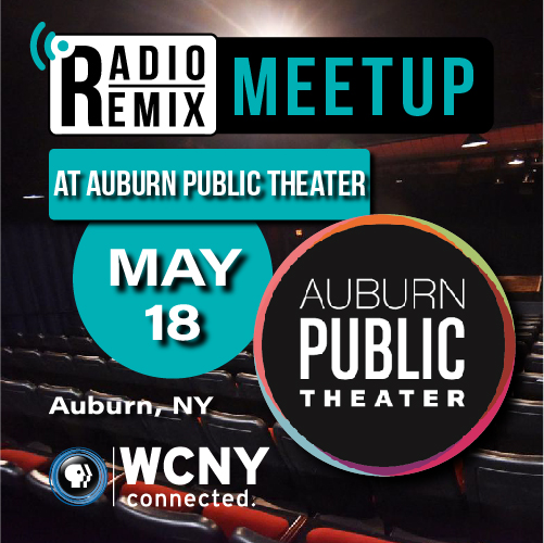 Radio Remix Meetup, May 18, 7–9:30 p.m.Auburn Public Theater8 Exchange St.Auburn, NY 13021