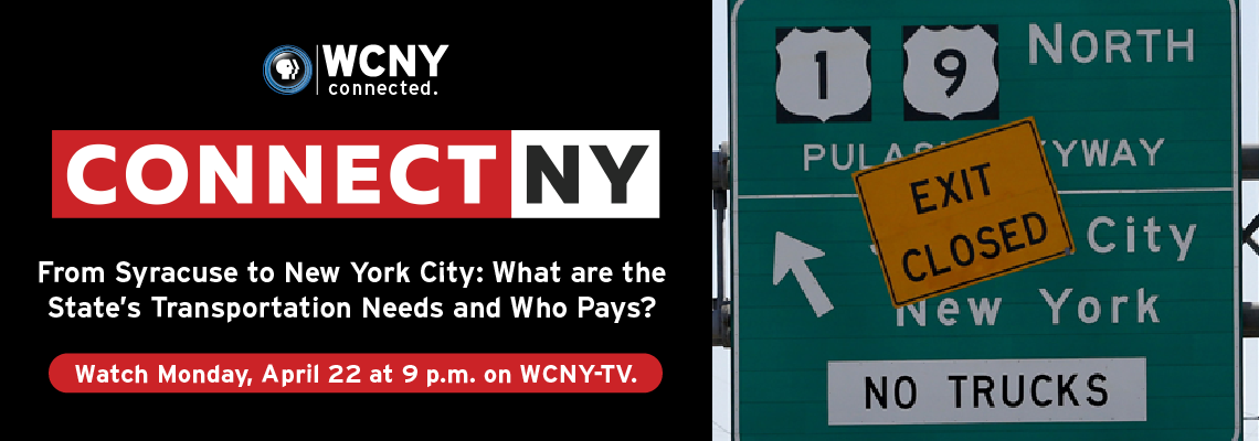 CONNECT NY–From Syracuse to New York City: What are the State's Transportation Needs and Who Pays?  Watch Monday, April 22 at 9 p.m. on WCNY-TV.